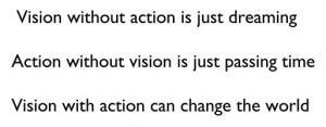 vision with action can change the world